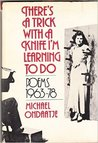 There's a Trick with a Knife I'm Learning to Do: Poems, 1963-1978
