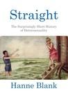 Straight: The Surprisingly Short History Of Heterosexuality