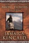 Among Flowers: A Walk in the Himalaya