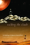 Walking the Clouds: An Anthology of Indigenous Science Fiction