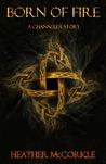 Born of Fire (Channeler, #0.5)