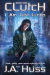 Clutch (I Am Just Junco, #1)
