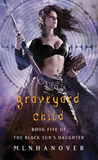 Graveyard Child (The Black Sun's Daughter, #5)