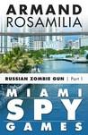 Miami Spy Games: Russian Zombie Gun, Part One