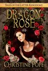 Dragon Rose (Tales of the Latter Kingdoms, #2)