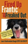 Fired Up, Frantic, and Freaked Out: Training Crazy Dogs from Over the Top to Under Control