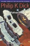 The Collected Stories of Philip K. Dick, Volume 3: The Father-Thing