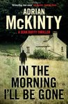 In the Morning I'll be Gone (Sean Duffy #3)