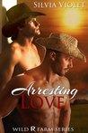 Arresting Love (Wild R Farm, #2)