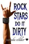 Rock Stars Do It Dirty (Rock Stars Do It, #2)