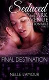 Final Destination (Seduced by the Park Avenue Billionaire, #3)