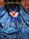 Jawigi (The Grimm Diaries Prequels, #10)