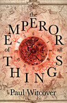 The Emperor of all Things (Daniel Quare #1)