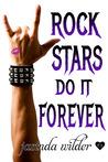 Rock Stars Do It Forever (Rock Stars Do It, #3)