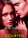 Courted (How Not to be Seduced by Billionaires, #2)