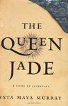 The Queen Jade: A Novel