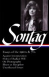 Essays of the 1960s & 70s: Against Interpretation / Styles of Radical Will / On Photography / Illness as Metaphor / Uncollected Essays