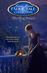 The Frog Prince (Faerie Tale Collection, #8)