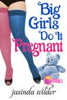 Big Girls Do It Pregnant (Big Girls Do It, #10)