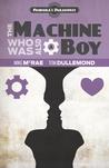 The Machine Who Was Also a Boy (Pandora's Paradoxes 1)