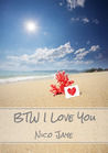 BTW I Love You