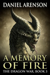 A Memory of Fire (The Dragon War, #3)