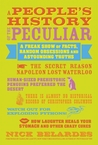 People's History of the Peculiar: A Freak Show of Facts, Random Obsessions and Astounding Truths
