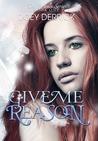 Give Me Reason (Reason, #1)