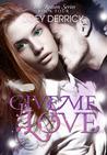 Give Me Love (Reason, #4)