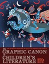 The Graphic Canon of Children's Literature: The World's Great Kids' Lit as Comics and Visuals (The Graphic Canon)