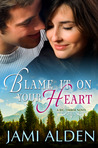 Blame It On Your Heart (Big Timber, #1)