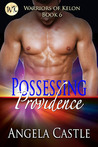 Possessing Providence  (Warriors of Kelon, #6)