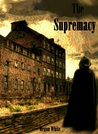 The Supremacy (The Supremacy, #1)