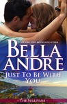 Just To Be With You (Seattle Sullivans #4; The Sullivans #12)