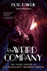 The Weird Company: The Secret History of H.P. Lovecraft's Twentieth Century