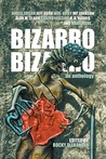 Bizarro Bizarro: An Anthology