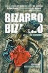 Bizarro Bizarro: An Anthology