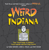 Weird Indiana: Your Travel Guide to Indiana's Local Legends and Best Kept Secrets