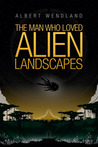 The Man Who Loved Alien Landscapes