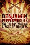Benjamin Pepperwhistle and the Fantabulous Circus of Wonders