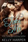 Take Me: Part 3 (Power Play, #3)
