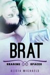 Brat (Sharing Spaces, #2)