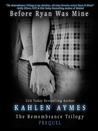 Before Ryan Was Mine (The Remembrance Trilogy, #0.5)