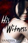 His Witness (Vittorio Crime Family, #4)
