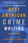 The Best American Crime Writing: 2003 Edition: The Year's Best True Crime Reporting
