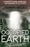 Occupied Earth: Stories of Aliens, Resistance and Survival at all Costs