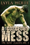 A Gorgeous Mess (The Bent Zealots MC, #2)