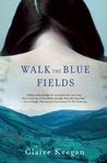 Walk the Blue Fields: Stories