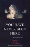 You Have Never Been Here: New and Selected Stories