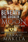 Beneath the Broken Moon: Part One (Broken, #1)